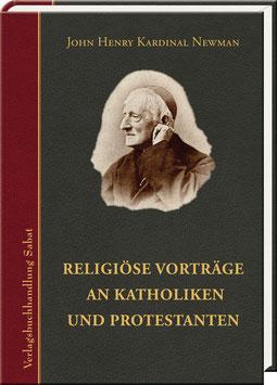 John Henry Kardinal Newman: Religiöse Vorträge an Katholiken und Protestanten