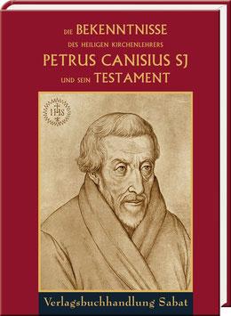 Die Bekenntnisse des heiligen Kirchenlehrers Petrus Canisius SJ und sein Testament