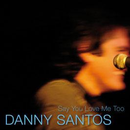 DANNY SANTOS Say You Love Me Too CD