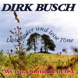 DIRK BUSCH Wenn Du mich liebst - Liebeslieder und leise Töne CD