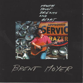 BRENT MOYER Truth Trust Dreams And Heart CD