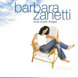 BARBARA ZANETTI how could i forget CD / Singer-Songwriter