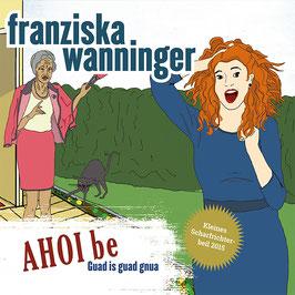 FRANZISKA WANNINGER AHOIbe CD / Comedy in bayerischer Mundart