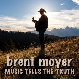 BRENT MOYER Music Tells The Truth CD