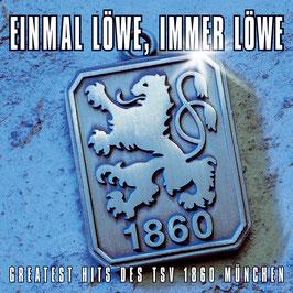 EINMAL LÖWE, IMMER LÖWE Greatest Hits des TSV 1860 München CD