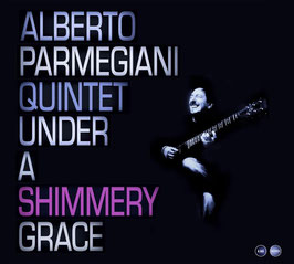 ALBERTO PARMEGIANI QUINTET Under A Shimmery Grace CD / Gitarre