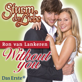 RON VAN LANKEREN Without You CD-Single / TV-Serie Sturm der Liebe