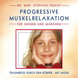 PROGRESSIVE MUSKELRELAXATION nach JACOBSON für JUNGEN und MÄDCHEN von 7 - 11 Jahre / Dr. Stephan Frucht