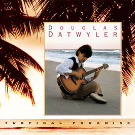 DOUGLAS DATWYLER Tropical Paradise CD / Guitar Music / Smooth Jazz