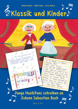 Klassik und Kinder: Grundschulkinder-Briefe an Johann Sebastian Bach, den Herzog von Weimar und den König von Preußen - Ein niedliches Buch für Erwachsene