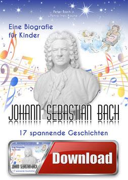 Johann Sebastian Bach – Eine Biografie für Kinder als Hörbuch zum Downloaden – Text mit 66* Musikwerken von Bach