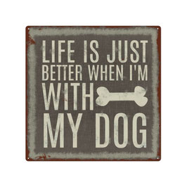 "Blechschild ""Life is better with dog"""