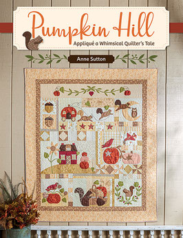 PUMPKIN HILL - Appliqué a Whimsical Quilter's Tale