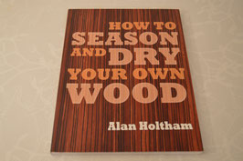 How to Season and Dry your own Wood - Alan Holtham