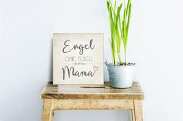 Engel ohne Flügel nennnt man Mama.