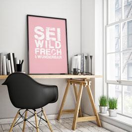 Sei wild, frech und wunderbar