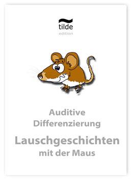 Lauschgeschichten mit der Maus - Förderung der auditiven Differenzierung