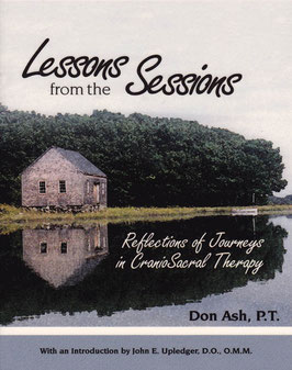 Lessons From the Sessions, Reflections of Journeys in Craniosacral Therapy by Don Ash, PT, CSTA-CP