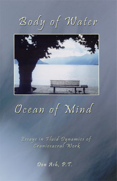 Body of Water, Ocean of Mind: Essays on the Fluid Dynamics of Craniosacral Work by Don Ash, PT, CSTA-CP