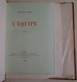 Francis Carco, L'Equipe, Emile-Paul Frères, 1919, édition originale, un des dix exemplaires sur Hollande spécialement tirés pour l'auteur