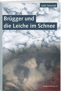 Ueli Schmid: Brügger und die Leiche im Schnee