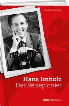 Thomas Renggli: Hans Imholz – Der Reisepionier