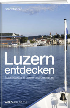 Jürg Stadelmann, Paul Rosenkranz, Matthias Steinmann, Pirmin Bossart: LUZERN ENTDECKEN