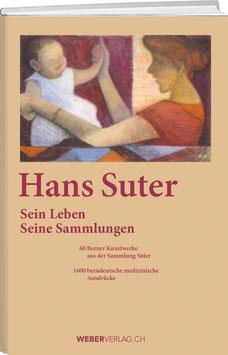 Hans Suter: Sein Leben. Seine Sammlungen.