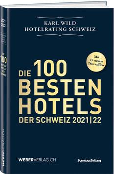 Karl Wild: DIE 100 BESTEN HOTELS DER SCHWEIZ 2021/22