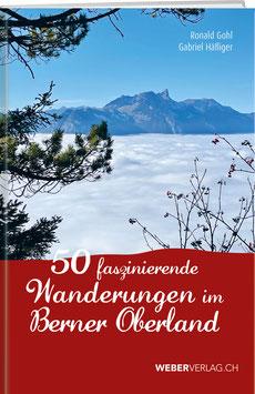 Roland Gohl und Gabriel Häfliger, 50 faszinierende  Wanderungen  im Berner Oberland