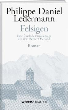 Philippe D. Ledermann: Felsigen – Eine fesselnde Familiensaga aus dem Berner Oberland