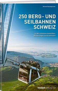 Roland Baumgartner: 250 Berg- und Seilbahnen der Schweiz
