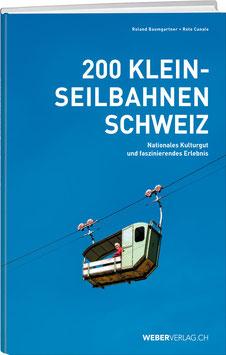Roland Baumgartner / Reto Canale: 200 Kleinseilbahnen Schweiz