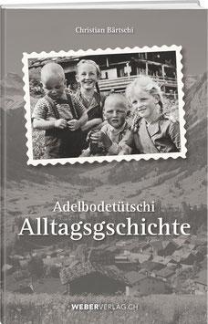 Christian Bärtschi: Adelbodetütschi  Alltagsgschichte