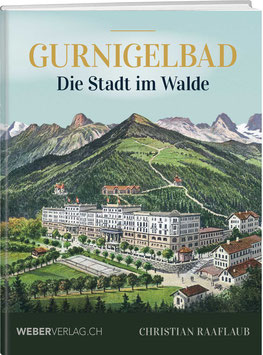 Christian Raaflaub: Gurnigelbad – Die Stadt im Walde