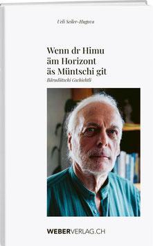 Ueli Seiler-Hugova: Wenn dr Himu  äm Horizont  äs Müntschi git