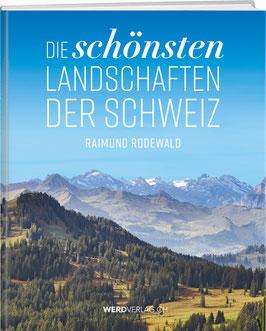 Raimund Rodewald: Die schönsten Landschaften der Schweiz
