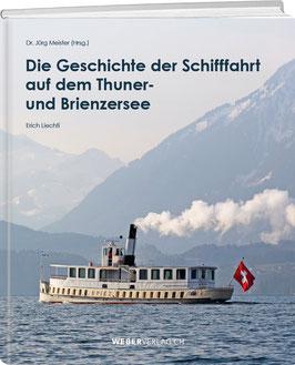 Dr. Jürg Meister und Erich Liechti: Die Geschichte  der Schifffahrt  auf dem Thuner-  und Brienzersee