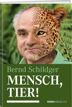 Bernd Schildger: MENSCH, TIER!
