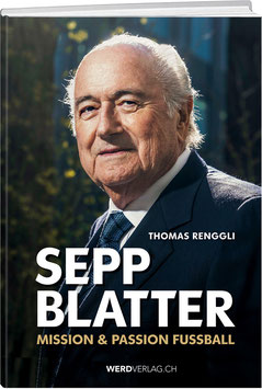 Thomas Renggli: Sepp Blatter – Mission & Passion Fussball