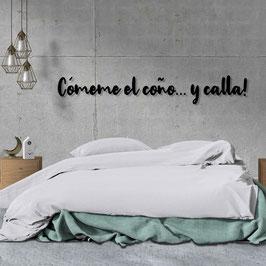 FRASE MADERA CÓMEME EL COÑO... Y CALLA!