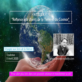 """Dimanche 5 Avril 2020 à Toulouse, Atelier """"Reliance aux chants de la Terre et du Cosmos"""""""