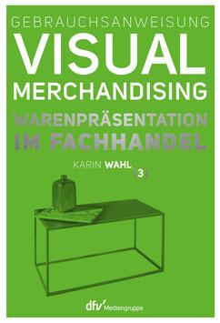 Gebrauchsanweisung Visual Merchandising Band 3 Warenpräsentation im Fachhandel