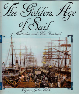 The Golden Age of Sail Australia and NZ by Capt. John Noble