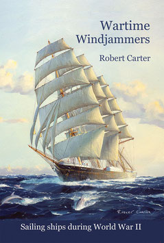 Wartime Windjammers  - Sailing Ships During WWII by Robert Carter