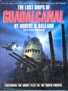 The Lost Ships of Guadalcanal by Robert F Ballard with Rick Archbold