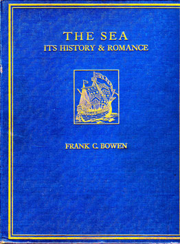THE SEA Its History and Romance by Frank G Bowen vols 1 to 4