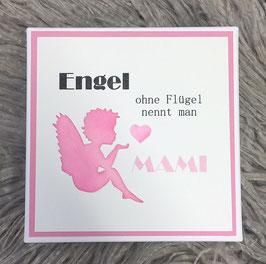 Engel ohne Flügel nennt man MAMI, s beschte Mami wird Grosi oder neutral zum Muttertag, Geburtstag