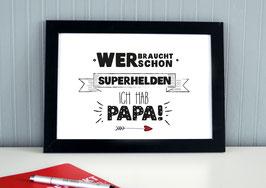 """Kunstdruck """"Wer braucht schon Superhelden? Ich hab Papa!"""""""