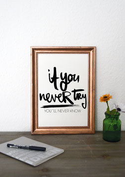"""Kunstdruck """"If you never try you'll never know"""""""